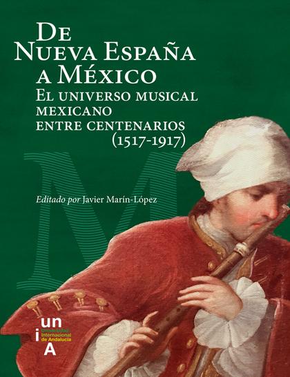 DE NUEVA ESPAÑA A MÉXICO                                                        EL UNIVERSO MUS