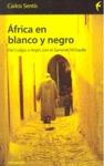 ÁFRICA EN BLANCO Y NEGRO : DEL CONGO A ARGEL, CON EL GENERAL DE GAULLE
