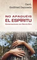NO APAGUÉIS EL ESPÍRITU : CONVERSACIONES CON DENNIS GIRA
