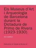 ELS MUSEUS D´ART I ARQUEOLOGIA DE BARCELONA DURANT LA DICTADURA DE PRIMO DE RIVERA (1923-1930)