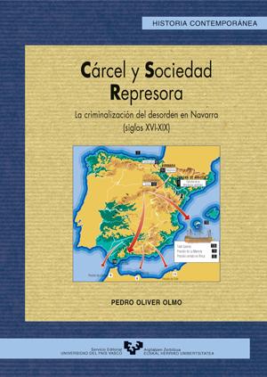 CÁRCEL Y SOCIEDAD REPRESORA : LA CRIMINALIZACIÓN DEL DESORDEN EN NAVARRA ( SIGLOS XVI-XIX)