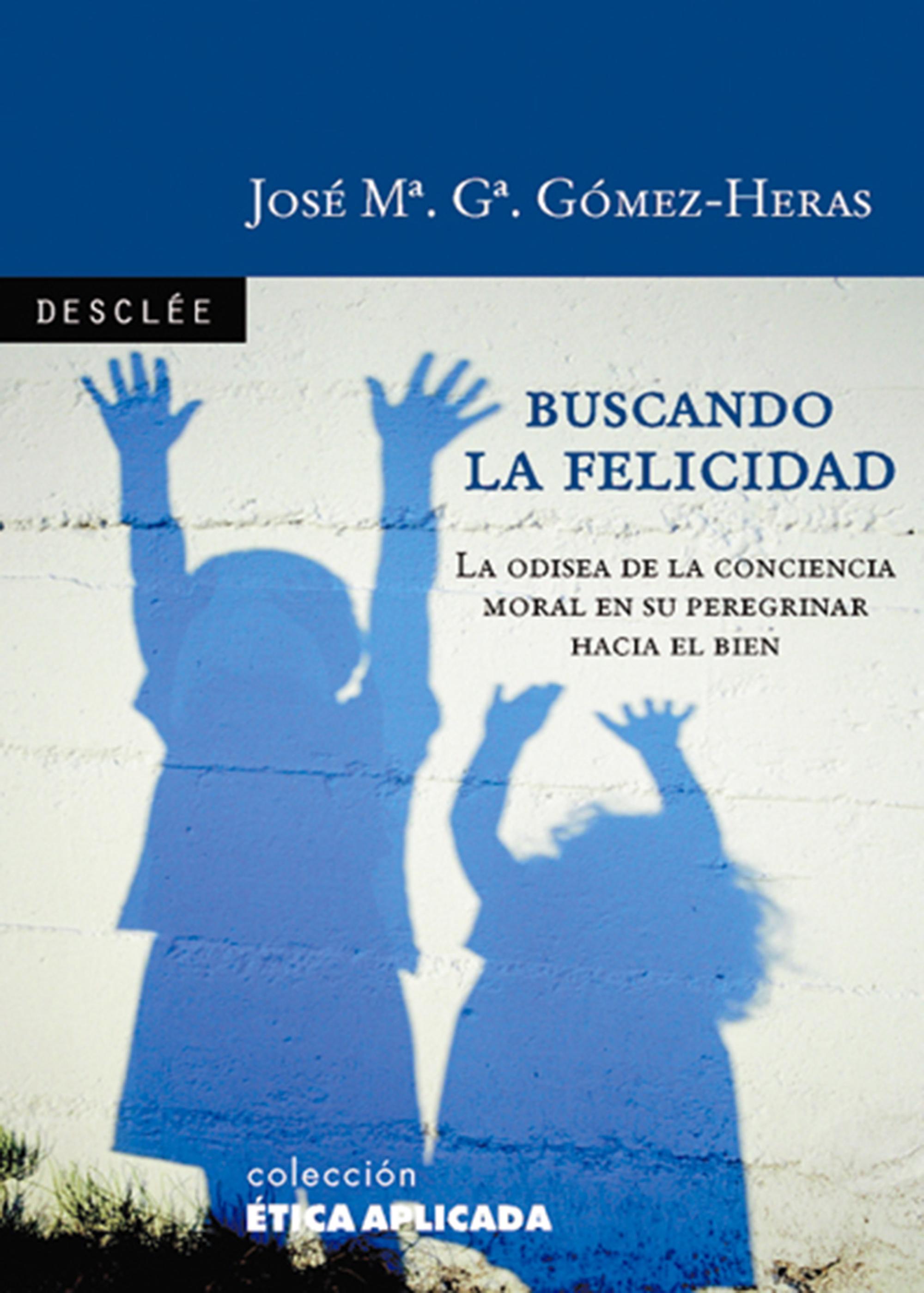 BUSCANDO LA FELICIDAD : LA ODISEA DE LA CONCIENCIA MORAL EN SU PEREGRINAR HACIA EL BIEN