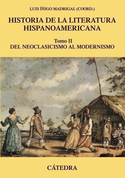 HISTORIA DE LA LITERATURA HISPANOAMERICANA, II. DEL NEOCLASICISMO AL MODERNISMO.