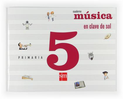 EN CLAVE DE SOL. MÚSICA. 5 PRIMARIA. CUADERNO.