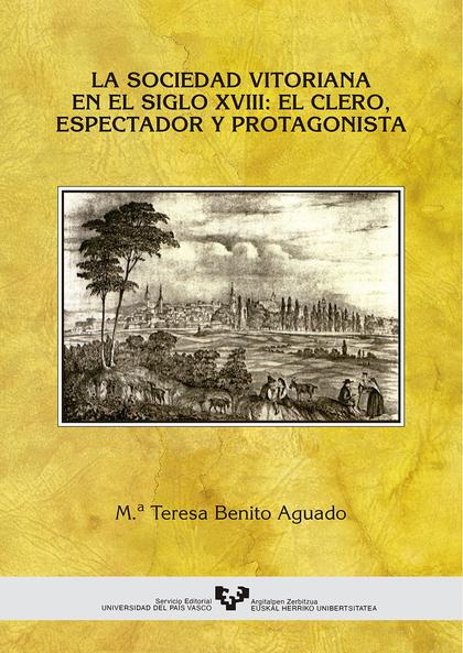 LA SOCIEDAD VITORIANA EN EL SIGLO XVIII: EL CLERO, ESPECTADOR Y PROTAG