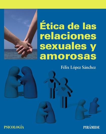 ÉTICA DE LAS RELACIONES SEXUALES Y AMOROSAS.