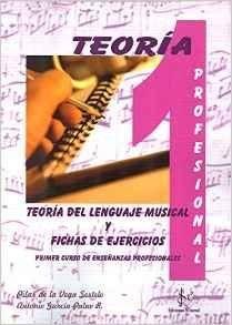 TEORÍA DEL LENGUAJE MUSICAL Y FICHAS DE EJERCICIOS : PRIMER CURSO DE ENSEÑANZAS PROFESIONALES