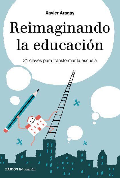 REIMAGINANDO LA EDUCACIÓN. 21 CLAVES PARA TRANSFORMAR LA ESCUELA