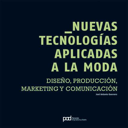 NUEVAS TECNOLOGÍAS APLICADAS A LA MODA. DISEÑO, PRODUCCION, MARKETING Y COMUNICACION