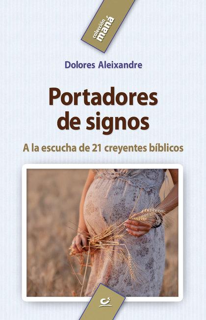 PORTADORES DE SIGNOS : A LA ESCUCHA DE 21 CREYENTES BÍBLICOS