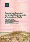 REPRESENTAR LA CIUDAD EN LA EDAD MODERNA: 1565, WYNGAERDE EN ALCALÁ