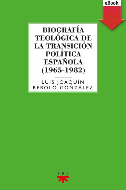 BIOGRAFÍA TEOLÓGICA DE LA TRANSICIÓN POLÍTICA ESPAÑOLA (1965-1982)  (EBOOK-EPUB)