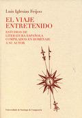 EL VIAJE ENTRETENIDO : ESTUDIOS DE LITERATURA ESPAÑOLA COMPILADOS EN HOMENAJE A SU AUTOR