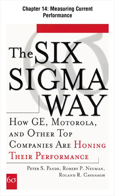 The Six Sigma Way : How GE, Motorola, and Other Top Companies are Honing Their Performance: Measuring Current Performance