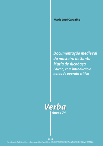 DOCUMENTAÇÃO MEDIEVAL DO MOSTEIRO DE SANTA MARÍA DE ALCOBAÇA. EDIÇÃO, COM INTRODUÇÃO E NOTAS DE