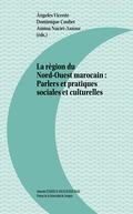 LA REGION DU NORD-OUEST MAROCAIN.PARLERS ET PRACTIQUES SOCIALES ET CULTURELLES.