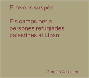 EL TEMPS SUSPÉS. ELS CAMPS PER A PERSONES REFUGIADES PALESTINES AL LÍBAN