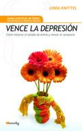 VENCE LA DEPRESIÓN: CÓMO REDUCIR LA ANSIEDAD Y VENCER EL CANSANCIO