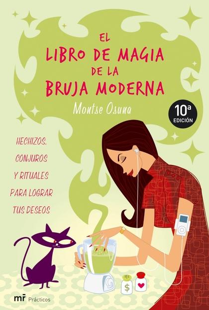 EL LIBRO DE MAGIA DE LA BRUJA MODERNA: HECHIZOS, CONJUROS Y RITUALES PARA LOGRAR TUS DESEOS