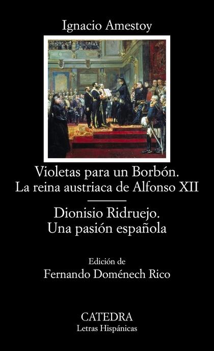 VIOLETAS PARA UN BORBÓN. LA REINA AUSTRIACA DE ALFONSO XII; DIONISIO RIDRUEJO. U.