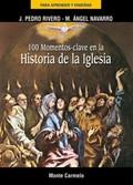 100 MOMENTOS-CLAVE EN LA HISTORIA DE LA IGLESIA