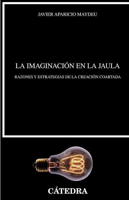 LA IMAGINACIÓN EN LA JAULA. RAZONES Y ESTRATEGIAS DE LA CREACIÓN COARTADA