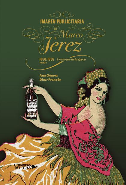 IMAGEN PUBLICITARIA DEL MARCO DE JEREZ (1868 1936). UN RETRATO DE LA ÉPOCA. VOLU.
