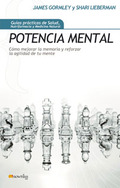POTENCIA MENTAL: CÓMO MEJORAR LA MEMORIA Y REFORZAR LA AGILIDAD DE TU MENTE