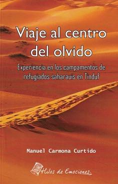 VIAJE AL CENTRO DEL OLVIDO. EXPERIENCIA EN LOS CAMPAMENTOS DE REFUGIADOS SAHARAUIS EN TINDUF