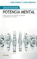 POTENCIA MENTAL : CÓMO MEJORAR LA MEMORIA Y REFORZAR LA AGILIDAD DE TU MENTE