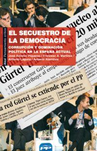 EL SECUESTRO DE LA DEMOCRACIA : CORRUPCIÓN Y DOMINACIÓN POLÍTICA EN LA ESPAÑA ACTUAL
