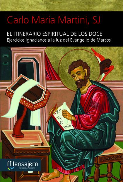 EL ITINERARIO ESPIRITUAL DE LOS DOCE : EJERCICIOS IGNACIANOS A LA LUZ DEL EVANGELIO DE MARCOS