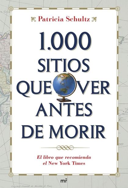 1000 SITIOS QUE VER ANTES DE MORIR: UNA GUÍA INDISPENSABLE PARA EL VIAJERO DE HOY DÍA