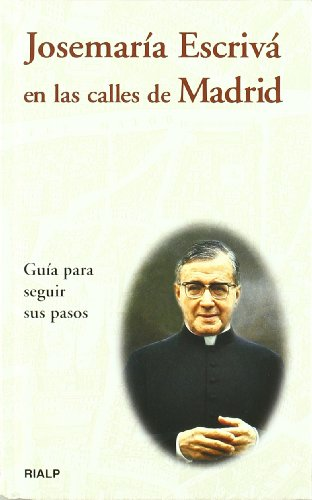 JOSEMARÍA ESCRIVÁ EN LAS CALLES DE MADRID: GUÍA PARA SEGUIR SUS PASOS