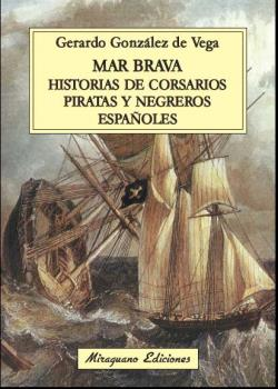 MAR BRAVA : HISTORIAS DE CORSARIOS, PIRATAS Y NEGREROS ESPAÑOLES