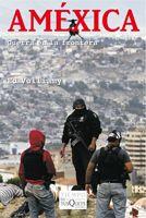 AMÉXICA : GUERRA EN LA FRONTERA