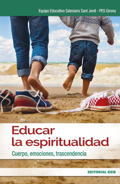 EDUCAR LA ESPIRITUALIDAD. CUERPO, EMOCIONES, TRASCENDENCIA