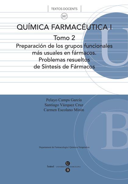 QUÍMICA FARMACÉUTICA I. TOMO 2. PREPARACIÓN DE LOS GRUPOS FUNCIONALES MÁS USUALE.