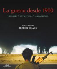 LA GUERRA DESDE 1900 : HISTORIA, ESTRATEGIA, ARMAMENTO