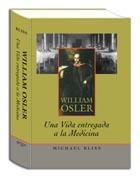 WILLIAM OSLER, UNA VIDA ENTREGADA A LA MEDICINA