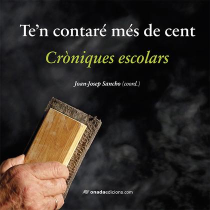 TE'N CONTARÉ MÉS DE CENT. CRÒNIQUES ESCOLARS