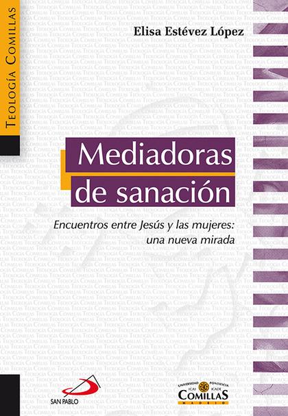 MEDIADORAS DE SANACIÓN : ENCUENTROS ENTRE JESÚS Y LAS MUJERES : UNA NUEVA MIRADA