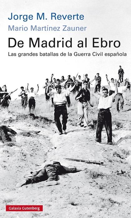 DE MADRID AL EBRO : LAS GRANDES BATALLAS DE LA GUERRA CIVIL ESPAÑOLA