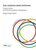 LOS AUTORES COMO LECTORES. LÓGICAS INTERNAS DE LA LITERATURA ESPAÑOLA CONTEMPORÁNEA