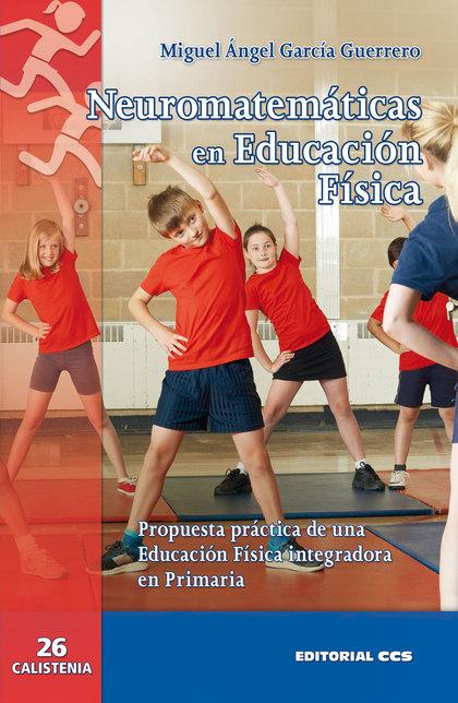 NEUROMATEMÁTICAS EN EDUCACIÓN FÍSICA. PROPUESTA PRÁCTICA DE UNA EDUCACIÓN FÍSICA INTEGRADORA EN
