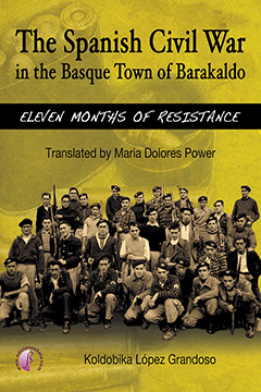 THE SPANISH CIVIL WAR IN THE BASQUE TOWN OF BARAKALDO: ELEVEN MONTHS OF RESISTAN