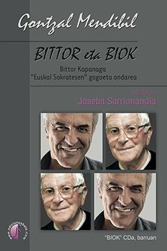 BITTOR ETA BIOK. BITTOR KAPANAGA ´EUSKAL SOKRATESEN´ GOGOETA ONDAREA