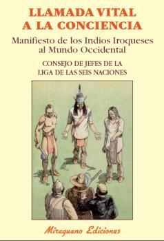 LLAMADA VITAL A LA CONCIENCIA : MANIFIESTO DE LOS INDIOS IROQUESES AL MUNDO OCCIDENTAL