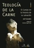 TEOLOGÍA DE LA CARNE : EL CUERPO EN LA HISTORIA DE LA SALVACIÓN