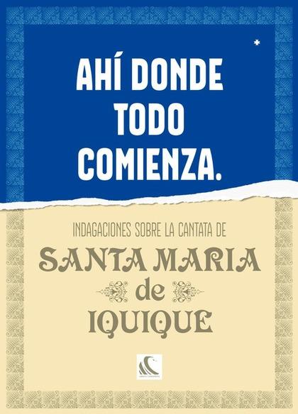 AHÍ DONDE TODO COMIENZA. INDAGACIONES SOBRE LA CANTATA DE SANTA MARÍA DE IQUIQUE